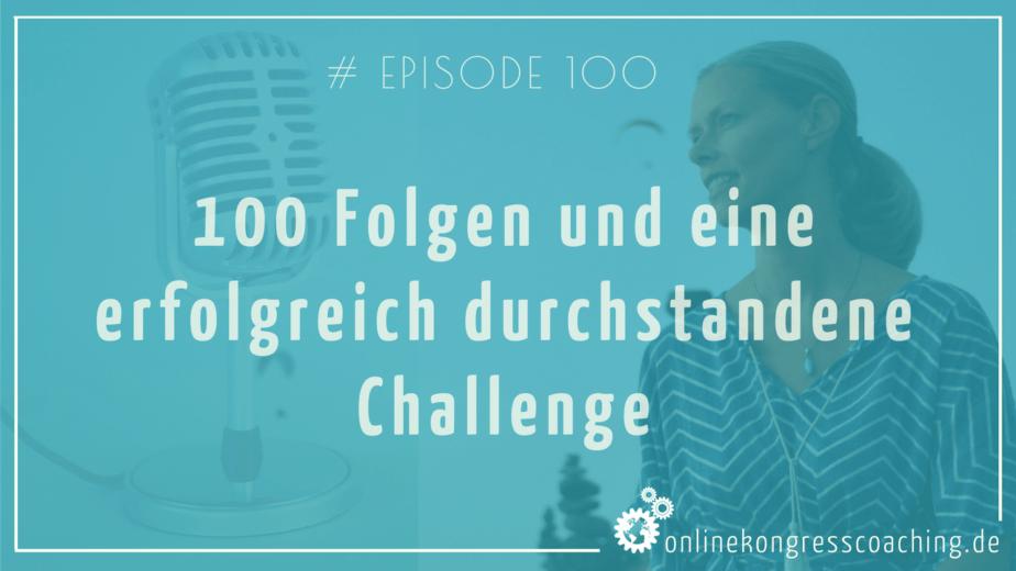 100 Folgen und eine erfolgreich durchgestandene Challenge